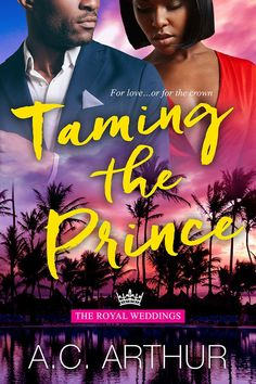 TAMING THE PRINCE - Book#4 in the Royal Weddings series. Prince Rafferty DeSaunters & Davina Daniels story.