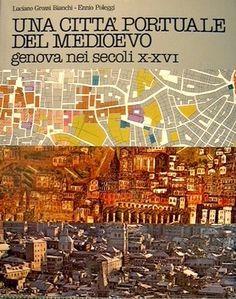 Una città portuale del medioevo - Genova nei secoli X-XVI Grossi Bianchi Luciano, Poleggi Ennio (Sagep, 1980)