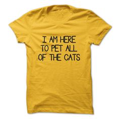 I am here to pet all of the cats t-shirt