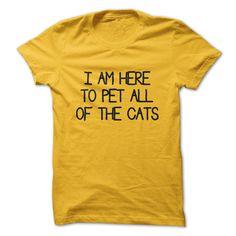 I am here to pet all of the cats t-shirt Cat T-Shirts -& Hoodies