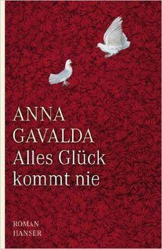 Alles Glück kommt nie: Roman: Amazon.de: Anna Gavalda, Ina Kronenberger: Bücher