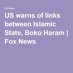 US warns of links between Islamic State, Boko Haram Boko Haram, News Us, Pirates, Islamic, How To Become, Fox, Foxes