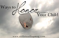 honoring your child in heaven // http://stillstandingmag.com/ways-to-honor-your-child/