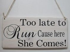 Rustic Wedding Sign Here Comes the Bride Too Late Too Run Ring Bearer Flowergirl Ceremony Country by dora