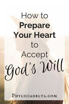 How to Prepare Your Heart to Accept God's Will