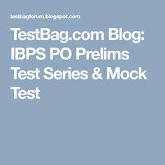 TestBag.com Blog:  IBPS PO Prelims Test Series & Mock Test Online Mock Test, Entrance Exam, Blog, Blogging