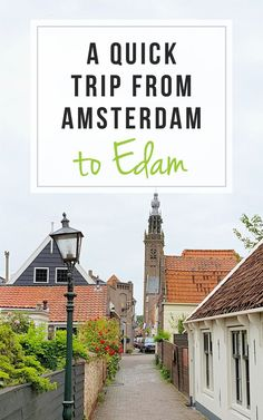 Exploring Edam on a quick trip from Amsterdam! / A Wanderlust For Life