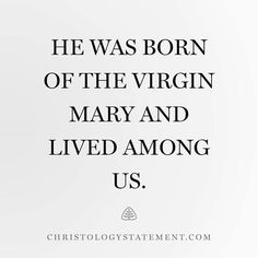 He was born of the Virgin Mary and lived among us. ChristologyStatement.com by ligonier http://ift.tt/1WfxEkh