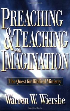 Preaching and Teaching with Imagination: The Quest for Biblical Ministry by Warren W. Wiersbe. $18.47. Publisher: Baker Books (February 1, 1997). Author: Warren W. Wiersbe. Publication: February 1, 1997