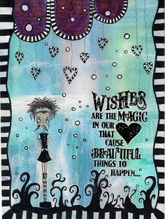 Wishes are the magic in our heart that causes beautiful things to happen
