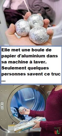 Elle met une boule de papier d'aluminium dans sa machine à laver. Seulement quelques personnes savent ce truc …