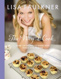 The Way I Cook...: Amazon.co.uk: Lisa Faulkner: Books