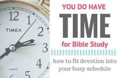how to fit devotion into your busy schedule - create the lifelong habit of bible study, for women who don't think they have the time to sit at the feet of Jesus