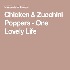 Chicken & Zucchini Poppers - One Lovely Life