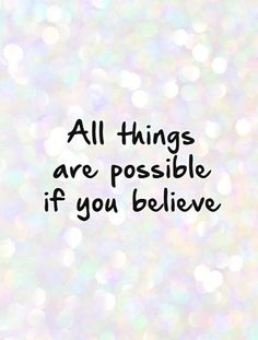 All things are possible if you believe. Picture Quotes.