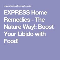 EXPRESS Home Remedies - The Nature Way!: Boost Your Libido with Food!