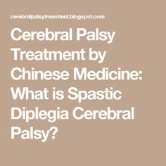 Cerebral Palsy Treatment by Chinese Medicine: What is Spastic Diplegia Cerebral Palsy?
