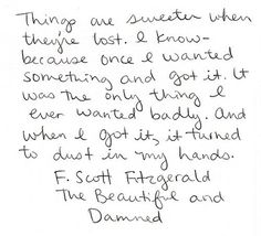 Things are sweeter when they're lost. 12 Quotes That Make You Wish F.Scott Fitzgerald Would Write You A Love Letter Quotable Quotes, Lyric Quotes, Book Quotes, Me Quotes, Literature Quotes, Author Quotes, Random Quotes, Poetry Quotes, Famous Quotes