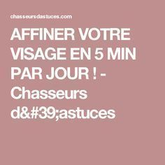 AFFINER VOTRE VISAGE EN 5 MIN PAR JOUR ! - Chasseurs d'astuces