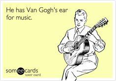 """Ce credeți că înseamnă: """"He has Van Gogh's ear for music""""?"""