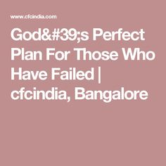 God's Perfect Plan For Those Who Have Failed | cfcindia, Bangalore