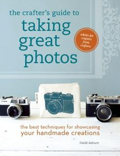 The Crafter's Guide to Taking Great Photos: The Best Techniques for Showcasing Your Handmade Creations Heidi Adnum: Books Selling Crafts Online, Craft Online, Selling On Ebay, Book Proposal, Proposal Ideas, Foto Fun, Photography Jobs, Product Photography, Learn Photography