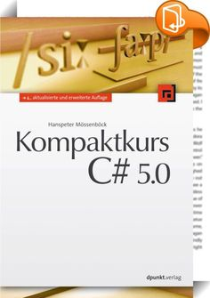 Kompaktkurs C# 5.0    ::  Das Buch beschreibt in kompakter Form den gesamten Sprachumfang von C#, einschließlich der neuen Features von C# 5.0. Es richtet sich an Leser, die bereits Erfahrung mit einer anderen Programmiersprache wie Java oder C++ haben und sich rasch in C# einarbeiten wollen, um damit produktiv zu werden.  Neben der Sprache C# behandelt das Buch auch diverse Anwendungen und Fallstudien im .NETFramework.  Themen: • Datenstrukturen und Anweisungen von C# 5.0 • Klassen, S...