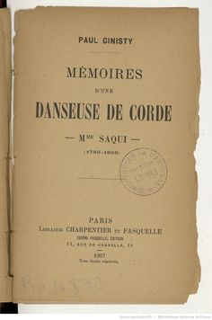 Mémoires d'une danseuse de corde : Mme Saqui (1786-1866) / Paul Ginisty -- 1907…A biography of Madame Saqui. Madame, Revolutionaries, Dancer, Books, Cord, Libros, Book, Book Illustrations, Libri