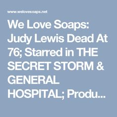 We Love Soaps: Judy Lewis Dead At 76; Starred in THE SECRET STORM & GENERAL HOSPITAL; Produced TEXAS; Wrote SEARCH FOR TOMORROW, Daughter of Loretta Young & Clark Gable