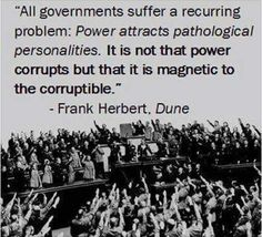 Precisely why the founders seperated the powers of our government. They knew that human beings were, are, and always will be corruptable. It is one of the many genius ideas of the enlightenment period to organize government's and economy's with man's infinite capability for failure in mind.