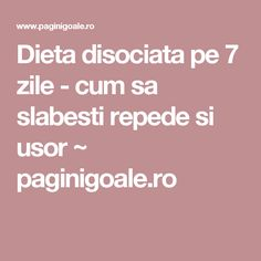 Dieta disociata pe 7 zile - cum sa slabesti repede si usor ~ paginigoale.ro