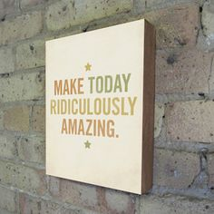 Make Today Ridiculously Amazing now featured on Fab.