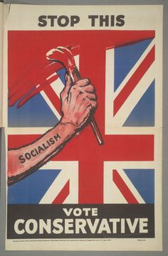 A poster for the British Conservative Party from the 1929 General Election. It depicts the arm of Socialism painting a Union Jack flag red, with the caption 'Stop This. Vote Conservative'.