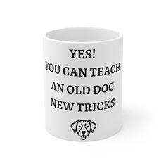 Yes You Can Teach An Old Dog New Tricks Mug - 11oz
