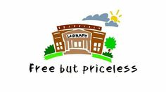 Libraries!  Free, but Priceless!