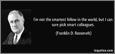 Even FDR Knew To Surround Yourself With The Right People - http://www.cherubinidesigns.com/blog/motivation/even-fdr-knew-surround-right-people/
