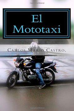 El Mototaxi (Spanish Edition) by Carlos Mario Castro, http://www.amazon.com/dp/1475074786/ref=cm_sw_r_pi_dp_vzCfrb0RZ5SHF/192-5664841-7446407