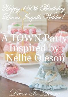 Laura Ingalls Wilder, Town Party, Birthday, 150th birthday, Laura Ingalls Gunn, Decor To Adore, Little House on the Prairie, On the Banks of Plum Creek, Nellie Oleson, Pink, lace, ribbons, antique dolls, tussie mussie, lemonade, white cake, Bavarian china, French china