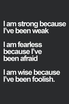 I am strong because I've been weak. I am fearless because I've been afraid. I am wise because I've been foolish. #inspirational #PTSD