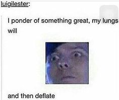 My lungs will Phil and then danflate
