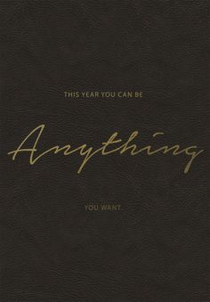 "2015! ""This year you can be anything you want."" (free desktop and phone wallpapers) #NewYears"