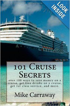 101 Cruise Secrets: over 100 ways to save money on a cruise, get free drinks on a cruise, get 1st class service, and more. Cruise ship tips ...