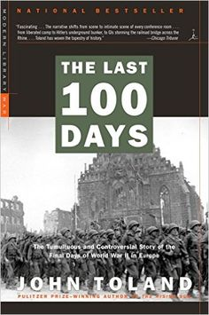 The Last 100 Days: The Tumultuous and Controversial Story of the Final Days of World War II in Europe (Modern Library War) eBook: John Toland: Amazon.ca: Kindle Store