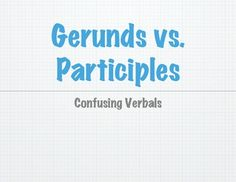Gerunds and participles can look similar, and my students confuse them. I made this power-point to clarify the differences in these verbals.   This grammar power-point has 20 slides. They cover verbals' definitions and functions in sentences. Additionally, it has many examples. For instance, one slide covers gerunds functioning as subjects and a sample sentence accompanies the explanation.