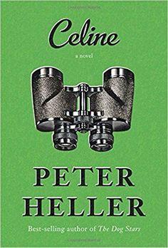 Celine - Peter Heller Best Books Of 2017, New Books, Good Books, Books To Read, 2017 Books, Amazing Books, Date, Missouri, Celine