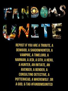 #Fandomsunited I am a tribute, demigod, shadowhunter, hero, initiate, avenger, consulting detective, and potterhead