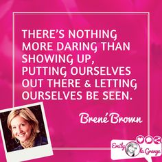 There's nothing more daring than showing up, putting ourselves out there and letting ourselves be seen. @BreneBrown