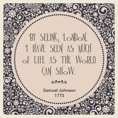 Samuel Johnson on London London Quotes, City Quotes, Queen Mary, London Calling, East London, London Travel, Best Cities, Quotes To Live By, Wisdom
