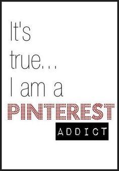 It's True .... I am a Pinterest Addict