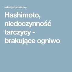 Hashimoto, niedoczynność tarczycy - brakujące ogniwo Health And Beauty, Diet